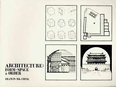 Architecture: Form, Space, U0026 Order By Frank Ching; Serves As An Excellent  Introduction To Architectural Design. It Starts With The Most Basic  Elements Of ...